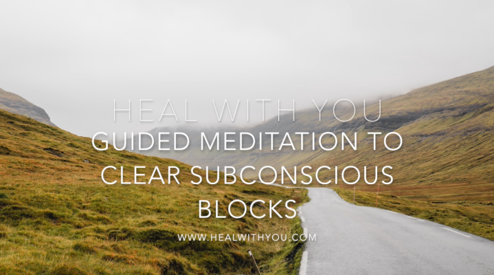 Guided Meditation to Clear Subconscious Blocks