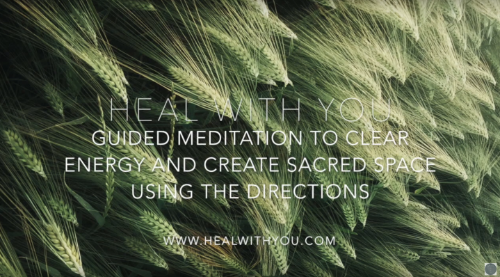 Guided Meditation To Clear Your Energy and Create Sacred Space With The Cardinal Directions