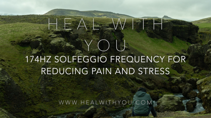174Hz Solfeggio Frequency for Reducing Pain and Stress and an Introducing to Healing Frequencies at Heal withYou